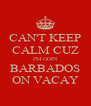 CAN'T KEEP CALM CUZ I'M GOIN BARBADOS ON VACAY - Personalised Poster A4 size