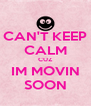 CAN'T KEEP CALM CUZ IM MOVIN SOON - Personalised Poster A4 size
