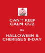 CAN'T KEEP CALM CUZ It's  HALLOWEEN & CHERISSE'S B-DAY - Personalised Poster A4 size