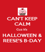 CAN'T KEEP CALM Cuz It's  HALLOWEEN & REESE'S B-DAY - Personalised Poster A4 size
