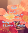 CAN'T KEEP CALM Cuz it's my Baby's Birthday l Love U wafa - Personalised Poster A4 size