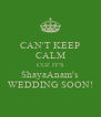 CAN'T KEEP CALM CUZ IT'S ShayaAnam's WEDDING SOON! - Personalised Poster A4 size