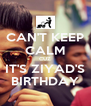 CAN'T KEEP CALM CUZ IT'S ZIYAD'S BIRTHDAY - Personalised Poster A4 size