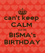 can't keep  CALM  cz its BISMA's BIRTHDAY - Personalised Poster A4 size