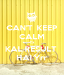 CAN'T  KEEP CALM Cz KAL RESULT  HAI Yrr - Personalised Poster A4 size