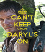 CAN'T KEEP CALM DARYL'S ON - Personalised Poster A4 size