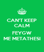 CAN'T KEEP CALM  FEYGW ME METATHESI - Personalised Poster A4 size