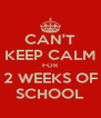 CAN'T KEEP CALM FOR 2 WEEKS OF SCHOOL - Personalised Poster A4 size