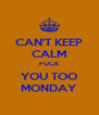 CAN'T KEEP CALM FUCK YOU TOO MONDAY - Personalised Poster A4 size