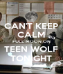 CAN'T KEEP CALM FULL MOON ON TEEN WOLF TONIGHT - Personalised Poster A4 size