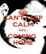 CAN'T KEEP CALM HE'S  COMING  HOME - Personalised Poster A4 size