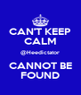 CAN'T KEEP CALM @Heedictator CANNOT BE FOUND - Personalised Poster A4 size