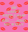 CAN'T KEEP CALM HELL NO....IT'S EID......AND MY B'DAY - Personalised Poster A4 size