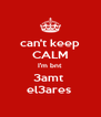 can't keep CALM I'm bnt  3amt  el3ares  - Personalised Poster A4 size