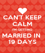 CAN'T KEEP CALM I'M GETTING MARRIED IN  19 DAYS - Personalised Poster A4 size