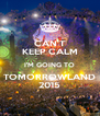 CAN'T KEEP CALM I'M GOING TO TOMORROWLAND 2015 - Personalised Poster A4 size