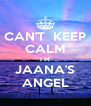 CAN'T  KEEP CALM I M JAANA'S ANGEL - Personalised Poster A4 size