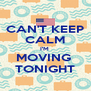 CAN'T KEEP CALM I'M  MOVING  TONIGHT - Personalised Poster A4 size