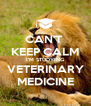CAN'T  KEEP CALM I'M STUDYING VETERINARY MEDICINE - Personalised Poster A4 size
