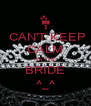 CAN'T KEEP CALM I'M THE BRIDE ^_^ - Personalised Poster A4 size
