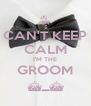 CAN'T KEEP CALM I'M THE GROOM ^_^ - Personalised Poster A4 size