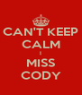 CAN'T KEEP CALM I MISS CODY - Personalised Poster A4 size