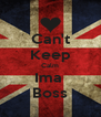 Can't Keep Calm Ima  Boss - Personalised Poster A4 size