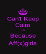 Can't Keep Calm It's Because Aff(x)girls - Personalised Poster A4 size