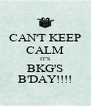 CAN'T KEEP CALM IT'S BKG'S B'DAY!!!! - Personalised Poster A4 size
