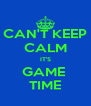 CAN'T KEEP CALM IT'S GAME  TIME - Personalised Poster A4 size