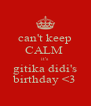 can't keep CALM  it's gitika didi's birthday <3 - Personalised Poster A4 size