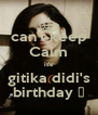 can't keep Calm it's gitika didi's birthday ♥ - Personalised Poster A4 size