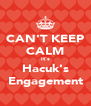 CAN'T KEEP CALM it's Hacuk's Engagement - Personalised Poster A4 size
