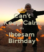 Can't Keep Calm It's Ibtesam Birthday - Personalised Poster A4 size