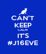 CAN'T KEEP CALM IT'S #J16EVE - Personalised Poster A4 size