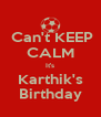 Can't KEEP CALM It's Karthik's Birthday - Personalised Poster A4 size