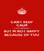 CAN'T KEEP CALM IT'S M Y BIRTHDAY BUT M NOT HAPPY BECAUSE OF YOU - Personalised Poster A4 size