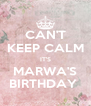 CAN'T  KEEP CALM IT'S MARWA'S BIRTHDAY  - Personalised Poster A4 size