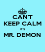 CAN'T KEEP CALM IT'S MR. DEMON  - Personalised Poster A4 size