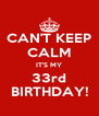 CAN'T KEEP CALM IT'S MY 33rd BIRTHDAY! - Personalised Poster A4 size