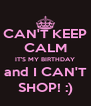 CAN'T KEEP CALM IT'S MY BIRTHDAY and I CAN'T SHOP! :) - Personalised Poster A4 size