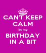 CAN'T KEEP CALM it's my BIRTHDAY IN A BIT - Personalised Poster A4 size
