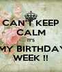 CAN'T KEEP CALM IT'S  MY BIRTHDAY WEEK !! - Personalised Poster A4 size