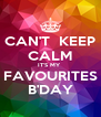 CAN'T  KEEP CALM IT'S MY  FAVOURITES B'DAY - Personalised Poster A4 size