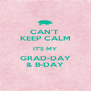 CAN'T  KEEP CALM IT'S MY GRAD-DAY & B-DAY - Personalised Poster A4 size