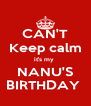 CAN'T Keep calm it's my  NANU'S BIRTHDAY  - Personalised Poster A4 size