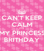 CAN'T KEEP CALM IT'S MY PRINCESS BRITHDAY - Personalised Poster A4 size