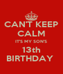 CAN'T KEEP CALM IT'S MY SON'S 13th BIRTHDAY  - Personalised Poster A4 size