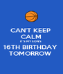 CAN'T KEEP  CALM IT'S MY SON'S  16TH BIRTHDAY  TOMORROW  - Personalised Poster A4 size