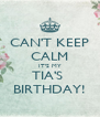 CAN'T KEEP CALM IT'S MY TIA'S  BIRTHDAY! - Personalised Poster A4 size